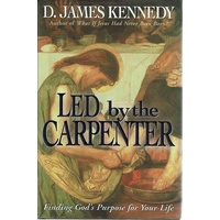 Led By The Carpenter. Finding God's Purpose For Your Life