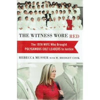 The Witness Wore Red. The 19th Wife Who Brought Polygamous Cult Leaders To Justice