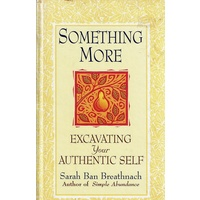 Something More. Excavating Your Authentic Self