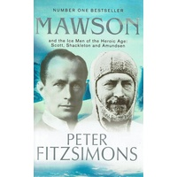 Mawson And The Ice Men Of The Heroic Age. Scott, Shackleton And Amundsen