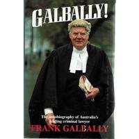 Galbally. The Autobiography Of Australia's Leading Criminal  Lawyer