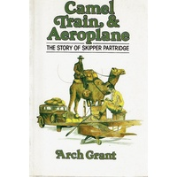Camel Train And Aeroplane. The Story Of Skipper Partridge