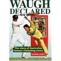 Waugh Declared. The Story Of Australia's Famous Cricketing Twins