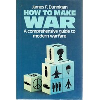 How To Make War. A Comprehensive Guide To Modern Warfare