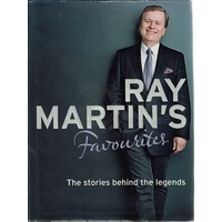 Ray Martin's Favourites. The Stories Behind The Legends