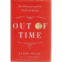 Out Of Time. The Pleasures And The Perils Of Ageing