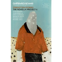 Griffith Review 46. The Novella Project II-Forgotten Stories