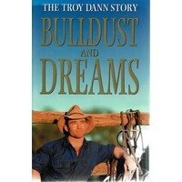 Bulldust And Dreams. The Troy Dann Story