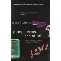 Guns, Germs And Steel. A Short History Of Everybody For The Last 13,000 Years