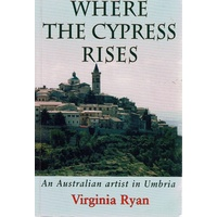 Where The Cypress Rises. An Australian Artist In Umbria