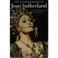 The Autobiography Of Joan Sutherland. A Prima Donna's Progress