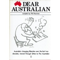 Dear Australian. An Anthology Based On A Selection Of The Most Memorable Letters To The Australian 1964-1981