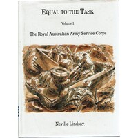 Equal To The Task. Volume I. The Royal Australian Army Service Corps