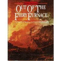Out Of The Fiery Furnace. The Impact Of Metals On The History Of Mankind