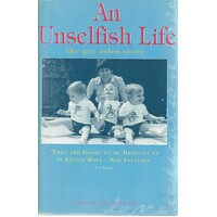An Unselfish Life. The Pat Roles Story