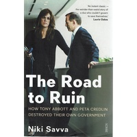 The Road To Ruin. How Tony Abbott And Peta Credlin Destroyed Their Own Government
