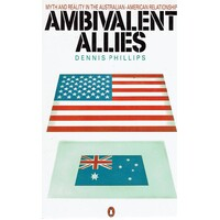 Ambivalent Allies. Myth And Reality In The Australian-American Relationship
