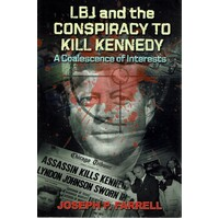 LBJ And The Conspiracy To Kill Kennedy. A Coalescence Of Interests
