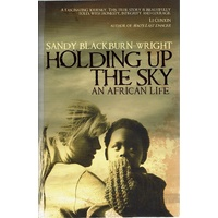 Holding Up The Sky. An African Life