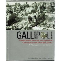 Gallipoli. Untold Stories From War Correspondent Charles Bean And Front Line Anzacs