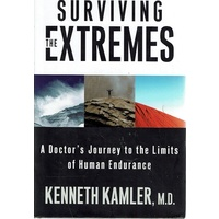 Surviving the Extremes. A Doctor's Journey to the Limits of Human Endurance
