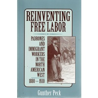 Reinventing Free Labor. Padrones And Immigrant Workers In The North American West 1880-1930