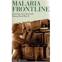 Malaria Frontline. Australian Army Research During World War II