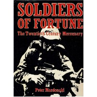 Soldiers Of Fortune. The Twentieth Century Mercenary