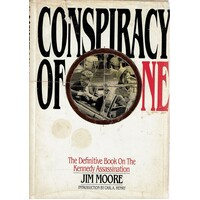 Conspiracy Of One. The Definitive Book Of The Kennedy Assassination