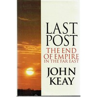 Last Post. The End Of Empire In The Far East