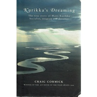 Kurikka's Dreaming. The True Story Of Matti Kurikka Socialist, Utopian And Dreamer