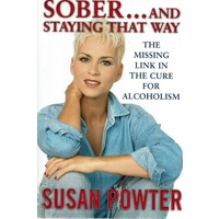 Sober And Staying That Way. The Missing Link In The Cure For Alcoholism