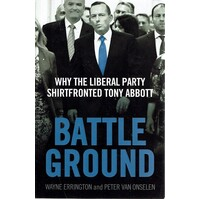Battleground. Why The Liberal Party Shirtfronted Tony Abbott