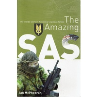 The Amazing SAS. The Inside Story Of Australia's Special Forces
