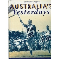 Australia's Yesterday. The Illustrated Story Of How We Lived, Worked And Played