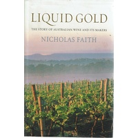 Liquid Gold. The Story Of Australian Wine And Its Makers