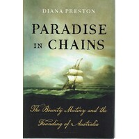 Paradise In Chains. The Bounty Mutiny And The Founding Of Australia