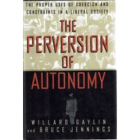 The Perversion of Autonomy. The Proper Uses of Coercion and Constraints in a Liberal Society