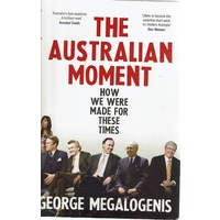 The Australian Moment. How We Were Made For These Times