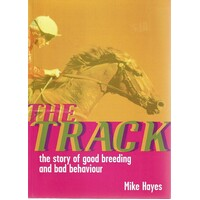 The Track. The Story Of Good Breeding And Bad Behaviour