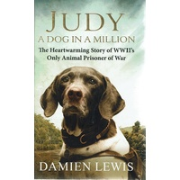 Judy. A Dog In A Million. The Heartwarming Story Of WWII's Only Animal Prisoner Of War