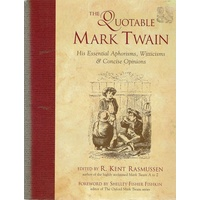 The Quotable Mark Twain. His Essential Aphorisms, Witticisms &amp, Concise Opinions