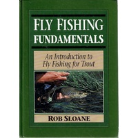 Fly Fishing Fundamentals. An Introduction To Fly Fishing For Trout