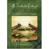 An Illustrated History Of Australia From Dreamtime To The New Millennium