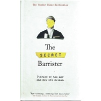 The Secret Barrister. Stories Of The Law And How It's Broken