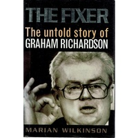 The Fixer. The Untold Story Of Graham Richardson.