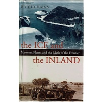 The Ice And The Inland. Mawson, Flynn, And The Myth Of The Frontier