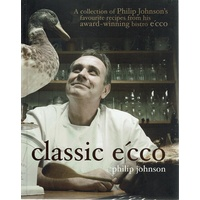 Classic E'cco. A Collection of Philip Johnson's Favourite Recipes from His Award Winning Bistro E'cco