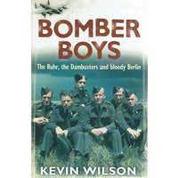 Bomber Boys. The Ruhr, The Dambusters And Bloody Berlin