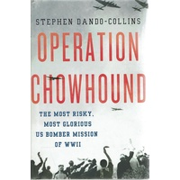 Operation Chowhound. The Most Risky, Most Glorious US Bomber Mission Of WWII